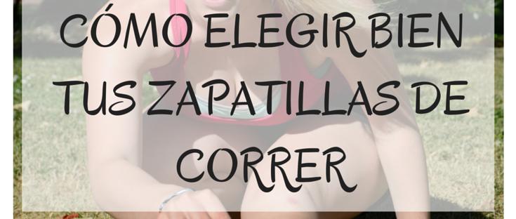 CÓMO ELEGIR BIEN TUS ZAPATILLAS DE CORRER